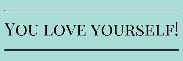 You love yourself!